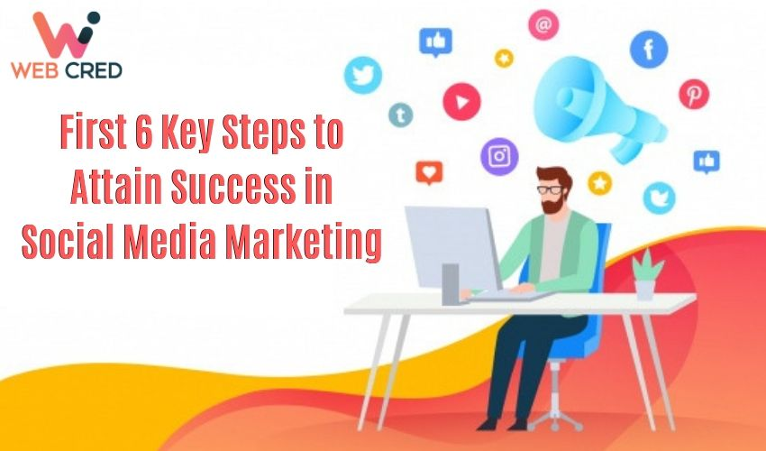 first-6-key-steps-to-attain-success-in-social-media-marketing